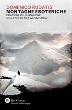 Montagne esoteriche. Pratiche di liberazione nell'esperienza alpinistica
