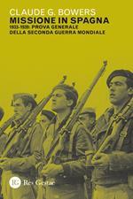 Missione in Spagna. 1933-1939: prova generale della Seconda guerra mondiale