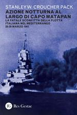 Azione notturna al largo di Capo Matapan. La fatale sconfitta della flotta italiana nel Mediterraneo 28-29 marzo 1941