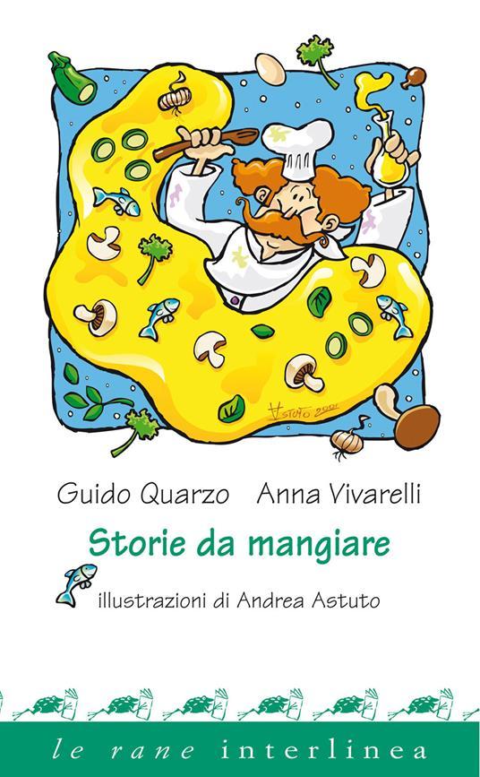 Storie da mangiare. Ediz. illustrata - Anna Vivarelli,Guido Quarzo,Andrea Astuto - ebook