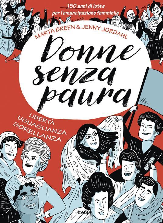 Donne senza paura. 150 anni di lotte per l'emancipazione femminile. Libertà, uguaglianza, sorellanza - Marta Breen,Jenny Jordahl - copertina