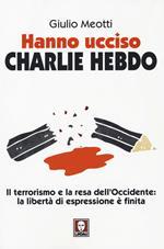 Hanno ucciso «Charlie Hebdo». Il terrorismo e la resa dell'Occidente: la libertà di espressione è finita