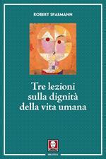 Tre lezioni sulla dignità della vita umana. Nuova ediz.