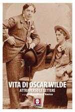 Vita di Oscar Wilde attraverso le lettere