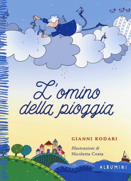 L' omino della pioggia. Ediz. illustrata - Gianni Rodari,Nicoletta Costa - copertina