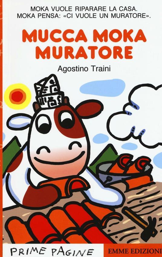 mucca Moka muratore. Ediz. illustrata - Agostino Traini - copertina
