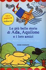 Le più belle storie di Ada, Aquilone e i loro amici. Con adesivi
