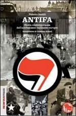 Antifa. Storia contemporanea dell'antifascismo militante europeo