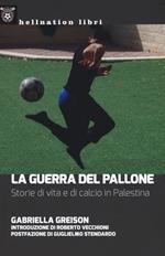 La guerra del pallone. Storie di vita e di calcio in Palestina