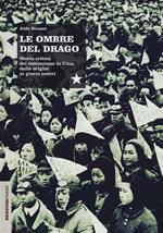 Le ombre del drago. Storia critica del comunismo in Cina, dalle origini ai giorni nostri