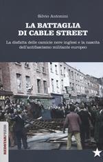 La battaglia di Cable Street. La disfatta delle camicie nere inglesi e la nascita dell'antifascimo militante europeo