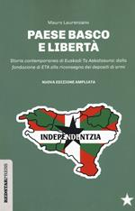 Paese basco e libertà. Storia contemporanea di Euskadi Ta Askatasuna: dalla fondazione di ETA alla riconsegna dei depositi di armi. Nuova ediz.