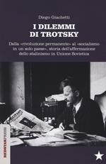 I dilemmi di Trotsky. Dalla «rivoluzione permanente» al «socialismo in un solo paese», storia dell'affermazione dello stalinismo in Unione Sovietica