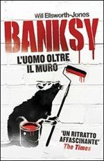 Banksy. L'uomo oltre il muro