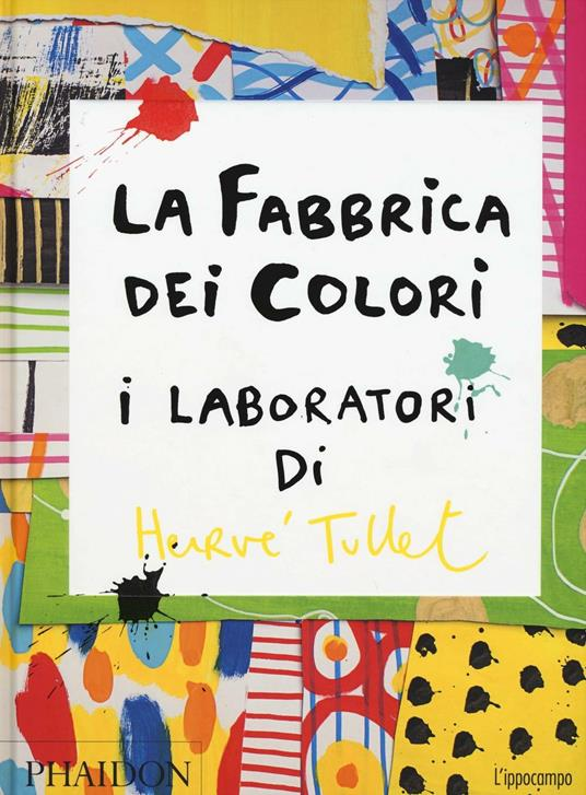 La fabbrica dei colori. I laboratori di Hervè Tullet - Hervé Tullet - copertina