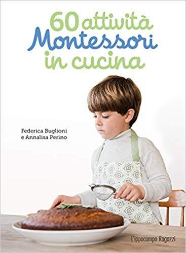 60 attività Montessori in cucina. Ediz. illustrata - Federica Buglioni,Annalisa Perino - 2