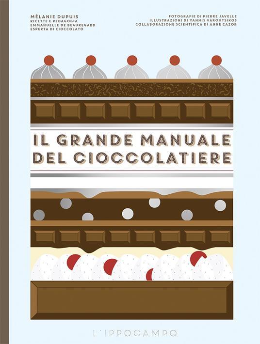 Il grande manuale del cioccolatiere - Mélanie Dupuis,Emmanuelle Beauregard - copertina