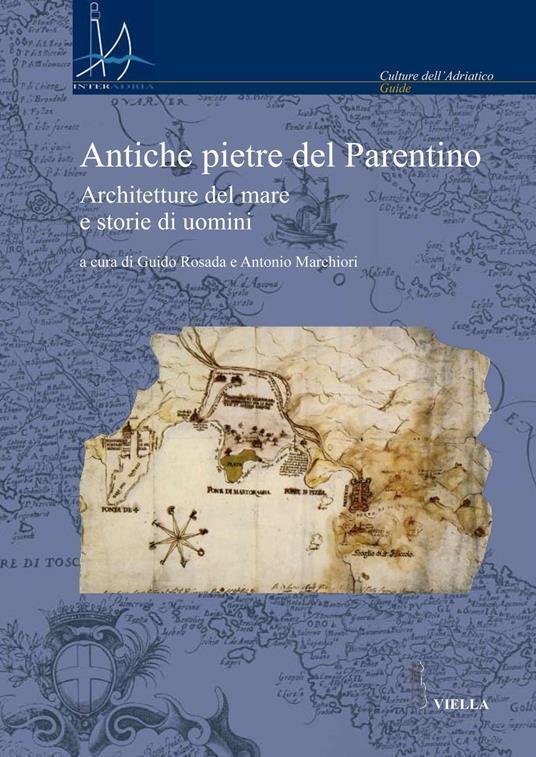 Antiche pietre del Parentino. Architetture del mare e storie di uomini - Guido Rosada,Antonio Marchiori - ebook