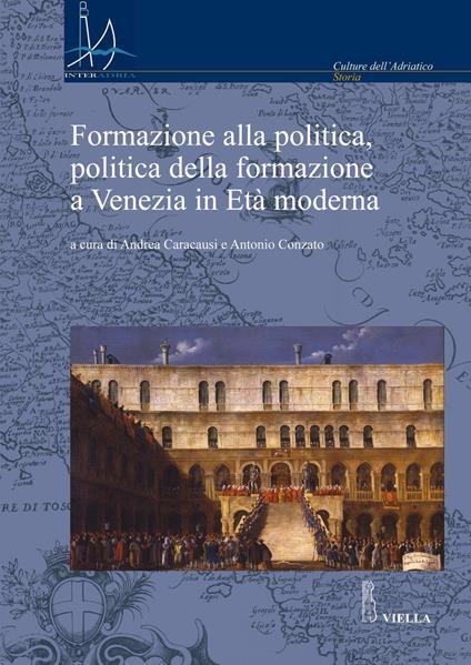 Formazione alla politica, politica alla formazione a Venezia in età moderna - Andrea Caracausi,Antonio Conzato - ebook