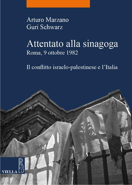Attentato alla sinagoga. Roma, 9 ottobre 1982. Il conflitto israelo-palestinese e l'Italia - Arturo Marzano,Guri Schwarz - ebook