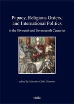 Papacy, Religious Orders, and International Politics in the Sixteenth and Seventeenth Centuries