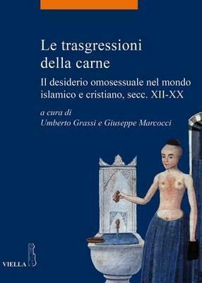 Le trasgressioni della carne. Il desiderio omosessuale nel mondo islamico e cristiano, sec. XII-XX - copertina