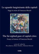 Lo sguardo lungimirante delle capitali. Saggi in onore di Francesca Bocchi. Ediz. italiana e inglese