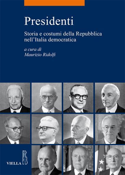 Presidenti. Storia e costumi della repubblica nell'Italia democratica - Maurizio Ridolfi - ebook