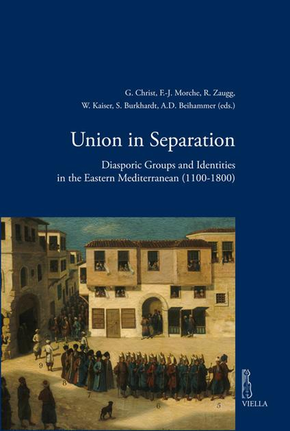Union in separation. Diasporic groups and identities in the Eastern Mediterranean (1100-1800)