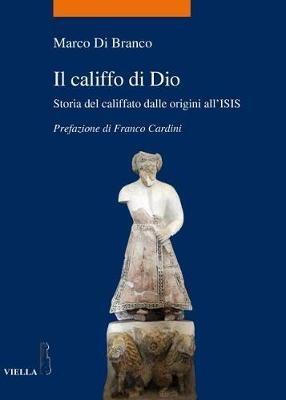 Il califfo di Dio. Storia del califfato dalle origini all'ISIS - Marco Di Branco - copertina