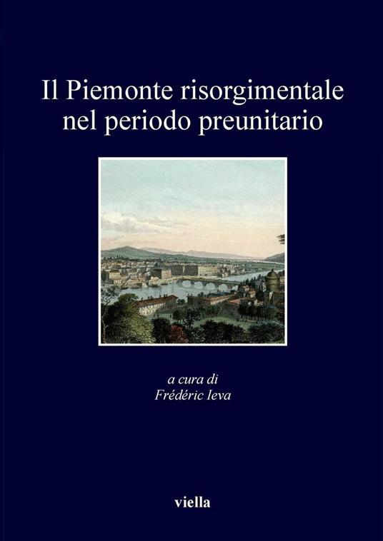 Il Piemonte risorgimentale nel periodo preunitario - Frédéric Ieva - ebook