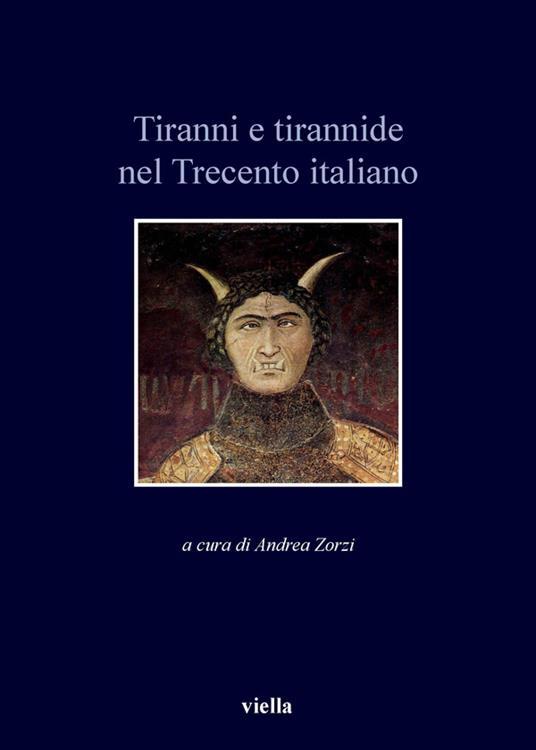 Tiranni e tirannide nel Trecento italiano - Andrea Zorzi - ebook