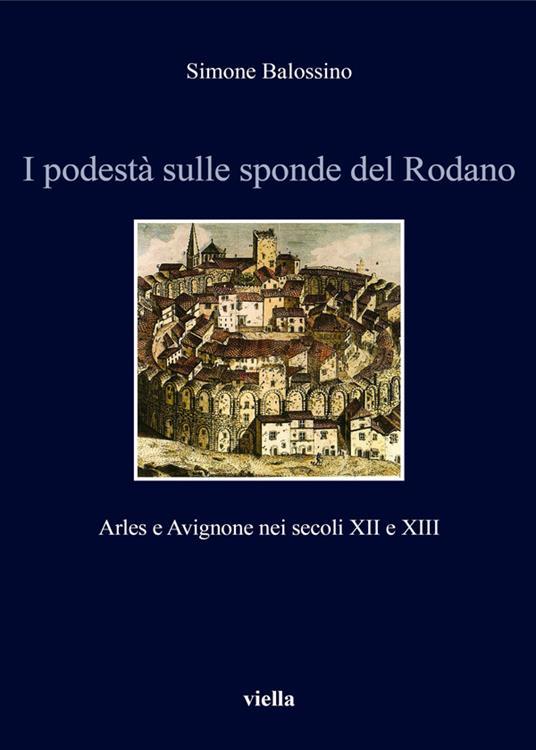 I podestà sulle sponde del Rodano. Arles e Avignone nei secoli XII e XIII - Simone Balossino - ebook