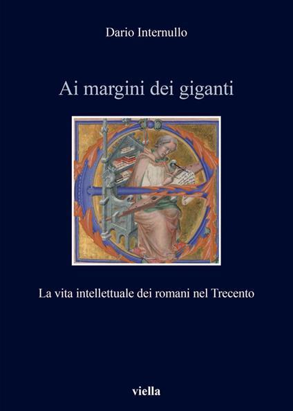 Ai margini dei giganti. La vita intellettuale dei romani nel Trecento (1305-1367 ca.) - Dario Internullo - ebook