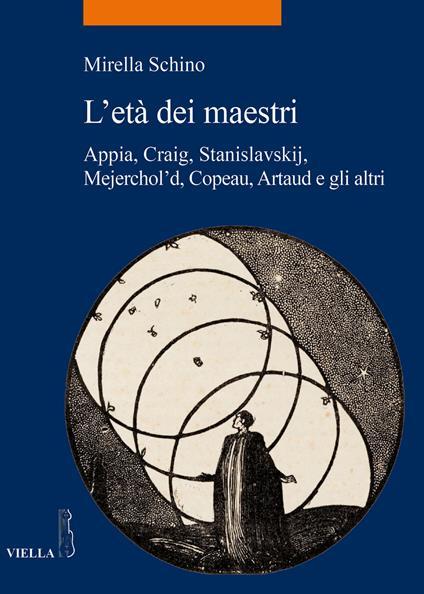 L' età dei maestri. Appia, Craig, Stanislavskij, Mejerchol'd, Copeau, Artaud e gli altri - Mirella Schino - copertina
