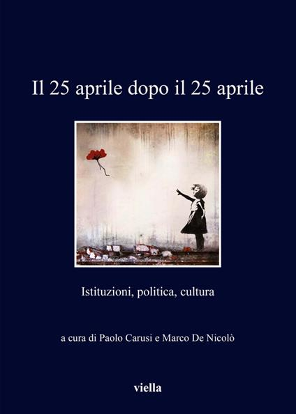 Il 25 aprile dopo il 25 aprile. Istituzioni, politica, cultura - Paolo Carusi,Marco De Nicolò - ebook