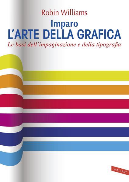 Imparo l'arte della grafica. Le basi dell'impaginazione e della tipografia - Robin Williams - copertina