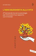 L' inno buddhista alla vita. 27 domande tra zen e psicologia per rinnovare il tuo rapporto con il mondo