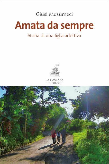 Amata da sempre. Storia di una figlia adottiva - Giusi Musumeci - ebook