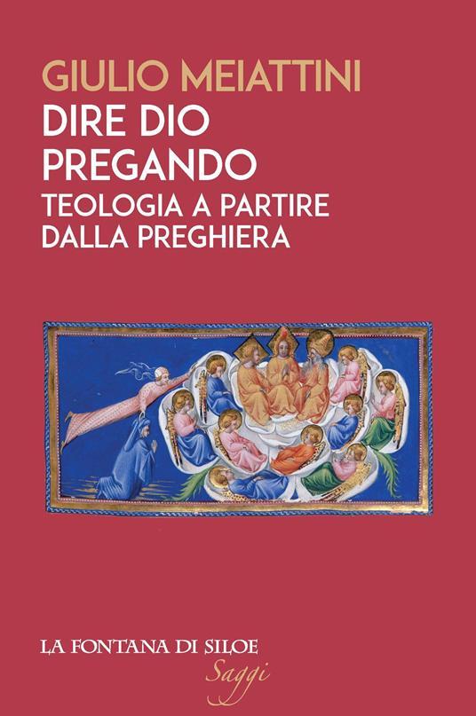 Dire Dio pregando. Teologia a partire dalla preghiera - Giulio Meiattini - copertina