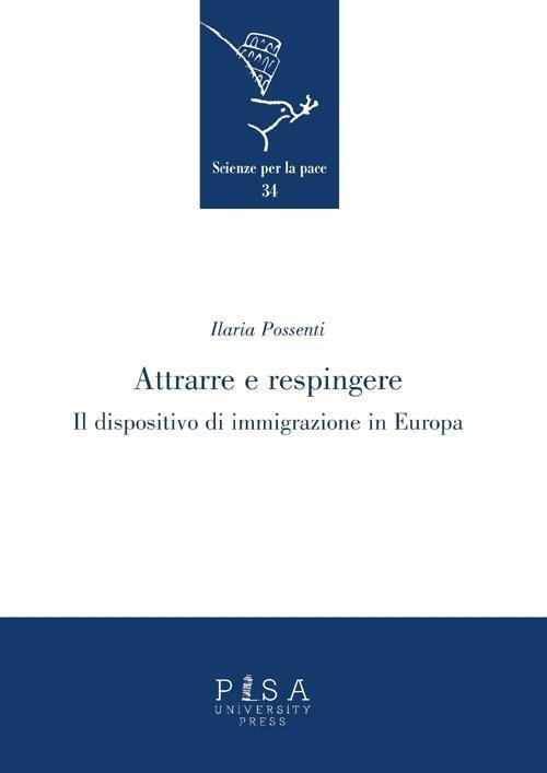 Attrarre e respingere. Il dispositivo di immigrazione in Europa - Ilaria Possenti - copertina