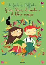 Greta, Sissi, il merlo e il libro magico. Le fiabe di Raffaele