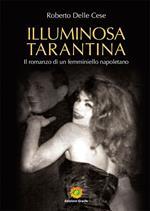 Illuminosa Tarantina. Il romanzo di un femminiello napoletano