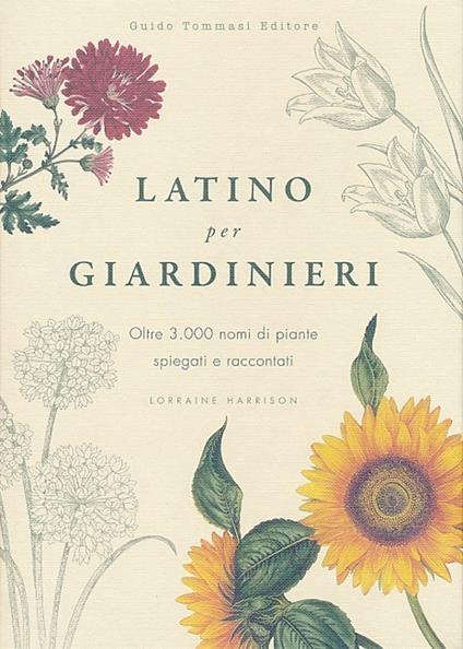 Latino per giardinieri. Oltre 3000 nomi di piante spiegati e raccontati - Lorraine Harrison - copertina