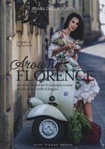 Around Florence. Una storia d'amore per la campagna toscana con più di 100 ricette di famiglia