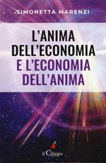 L' anima dell'economia e l'economia dell'anima. Per creare armonia, bellezza ed abbondanza in ogni sfera della vita