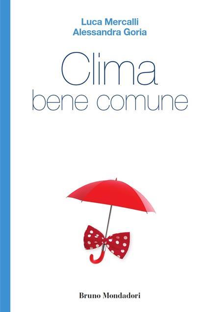 Clima bene comune - Alessandra Goria,Luca Mercalli - ebook
