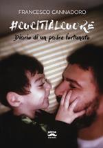 #cucitialcuore. Diario di un padre fortunato