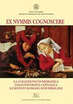 Ex nummis cognoscere. La collezione numismatica dell'Università Cattolica. Le monete romane repubblicane