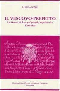 Il vescovo-prefetto. La diocesi di Sora nel periodo napoleonico (1796-1818) - Luigi Alonzi - copertina
